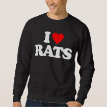 I LOVE RATS SWEATSHIRT