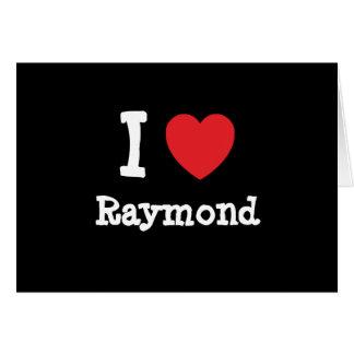 I love Raymond heart T-Shirt Card