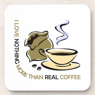 I love real coffee drink coaster