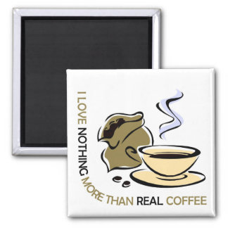 I love real coffee magnet