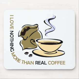 I love real coffee mouse pad
