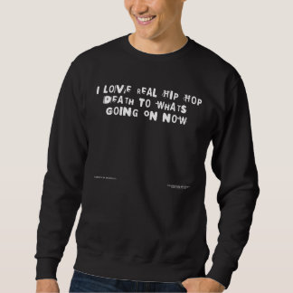 I Love Real Hip Hop Death To What's Going On Now Sweatshirt