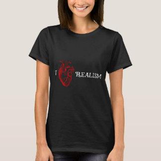I love realism <3 T-Shirt