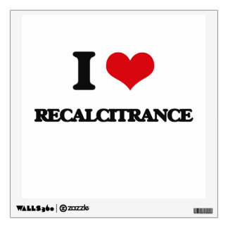 I Love Recalcitrance Wall Decals