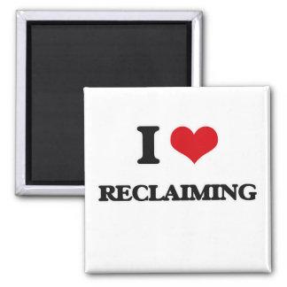 I Love Reclaiming Magnet