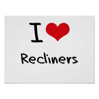 I love Recliners Poster