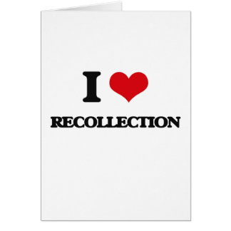 I Love Recollection Greeting Card