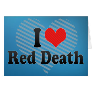 I Love Red Death Greeting Card