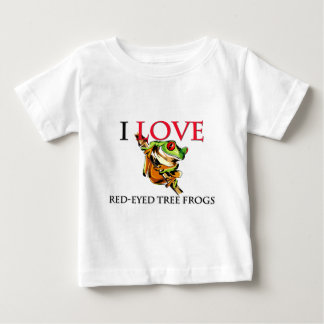 I Love Red-Eyed Tree Frogs Baby T-Shirt