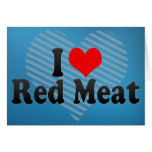 I Love Red Meat Greeting Cards