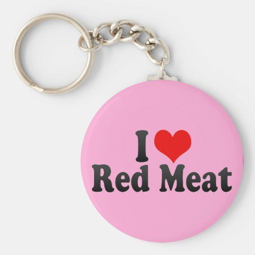 I Love Red Meat Key Chains