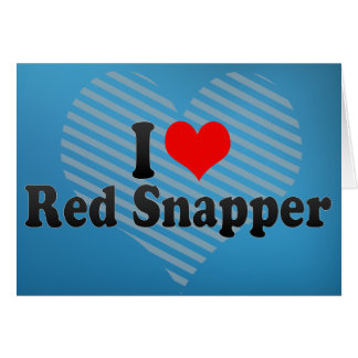 I Love Red Snapper Greeting Card