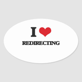 I Love Redirecting Oval Sticker