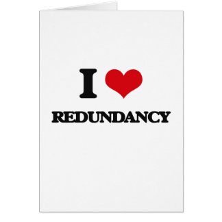 I Love Redundancy Card