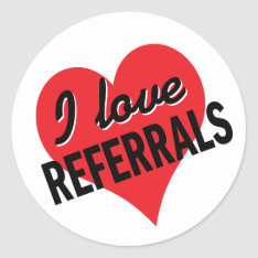 I Love Referrals Business Message Classic Round Sticker at Zazzle