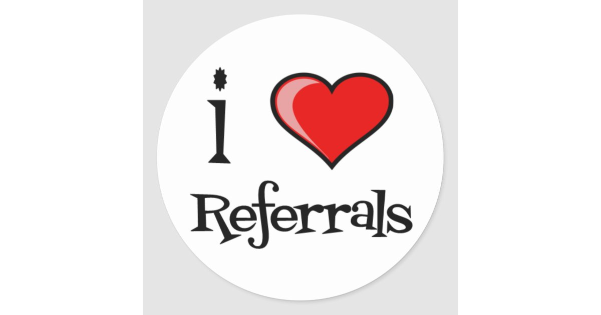 I Love Referrals Classic Round Sticker | Zazzle.com