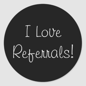 I Love Referrals! Classic Round Sticker
