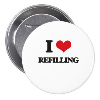 I Love Refilling 3 Inch Round Button