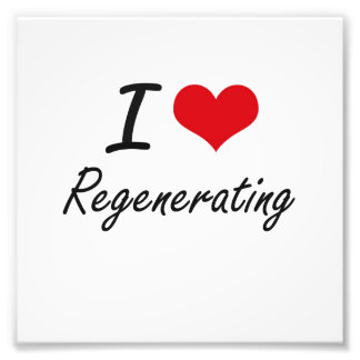 I Love Regenerating Photo Print