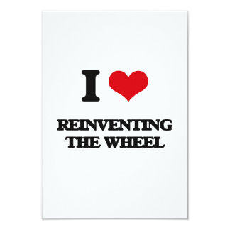 I Love Reinventing The Wheel 3.5x5 Paper Invitation Card