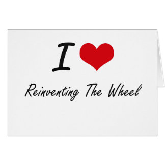 I Love Reinventing The Wheel Stationery Note Card