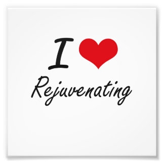 I Love Rejuvenating Photo Print