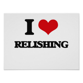 I Love Relishing Poster