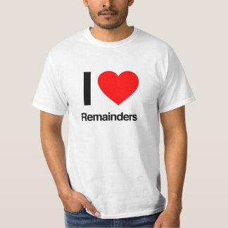 i love remainders tee shirt