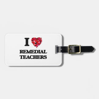 I love Remedial Teachers Tag For Luggage