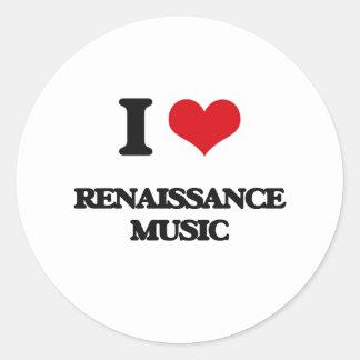 I Love RENAISSANCE MUSIC Round Stickers