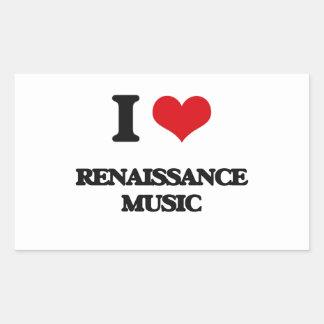 I Love RENAISSANCE MUSIC Rectangular Sticker