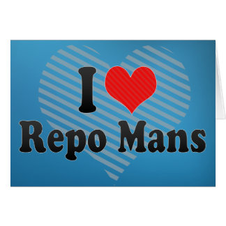 I Love Repo Mans Greeting Card