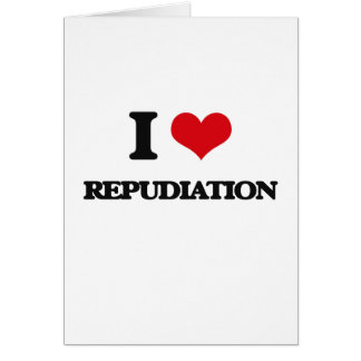 I Love Repudiation Greeting Card
