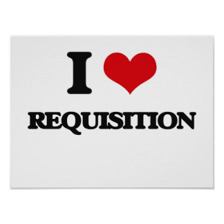 I Love Requisition Poster