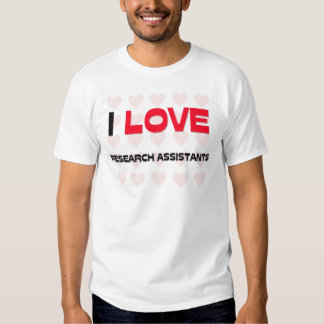 I LOVE RESEARCH ASSISTANTS T SHIRT