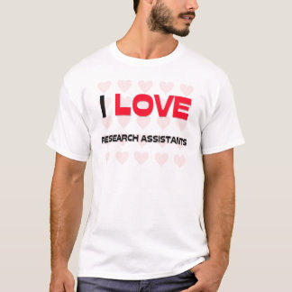I LOVE RESEARCH ASSISTANTS T-Shirt