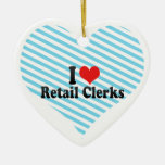 I Love Retail Clerks Christmas Ornament