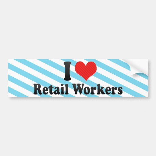 I Love Retail Workers Bumper Stickers