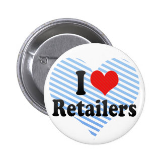 I Love Retailers Buttons