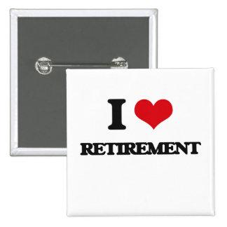 I Love Retirement Pin
