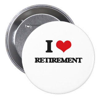 I Love Retirement Pinback Buttons