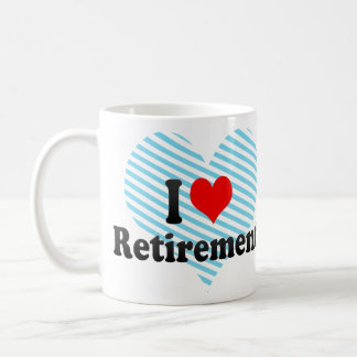 I love Retirement Coffee Mug