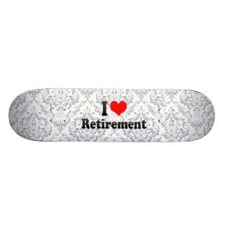 I love Retirement Custom Skateboard