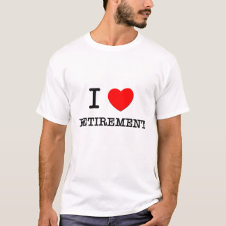 I Love Retirement T-Shirt