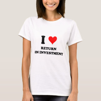 I Love Return On Investment T-Shirt