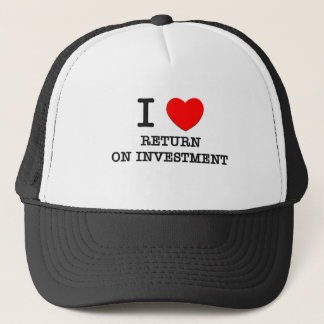 I Love Return On Investment Trucker Hat