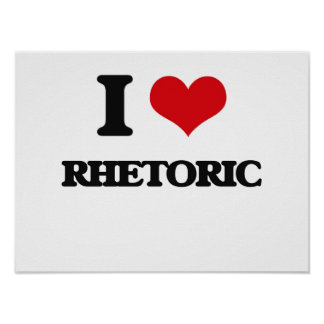 I Love Rhetoric Poster
