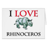 I Love Rhinoceros Greeting Card