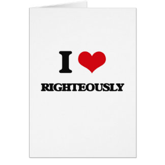 I Love Righteously Greeting Card