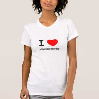I Love Righteousness T Shirts